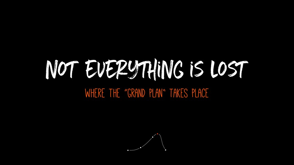 """not everything is lost where the """"grand plan"""" t..."""