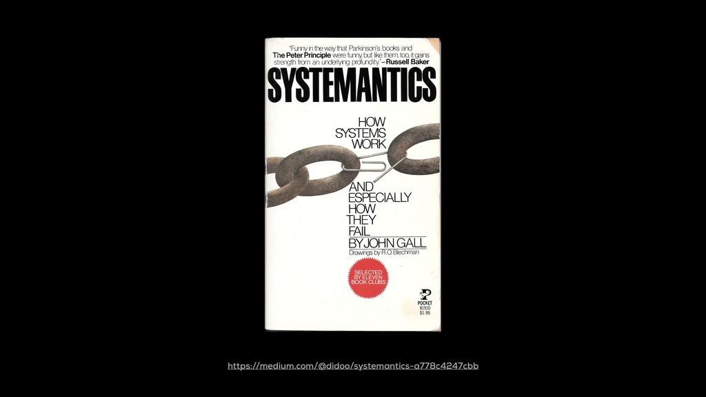 https://medium.com/@didoo/systemantics-a778c424...