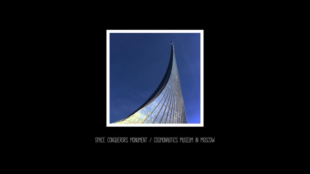 Space conquerors monument / Cosmonautics Museum...