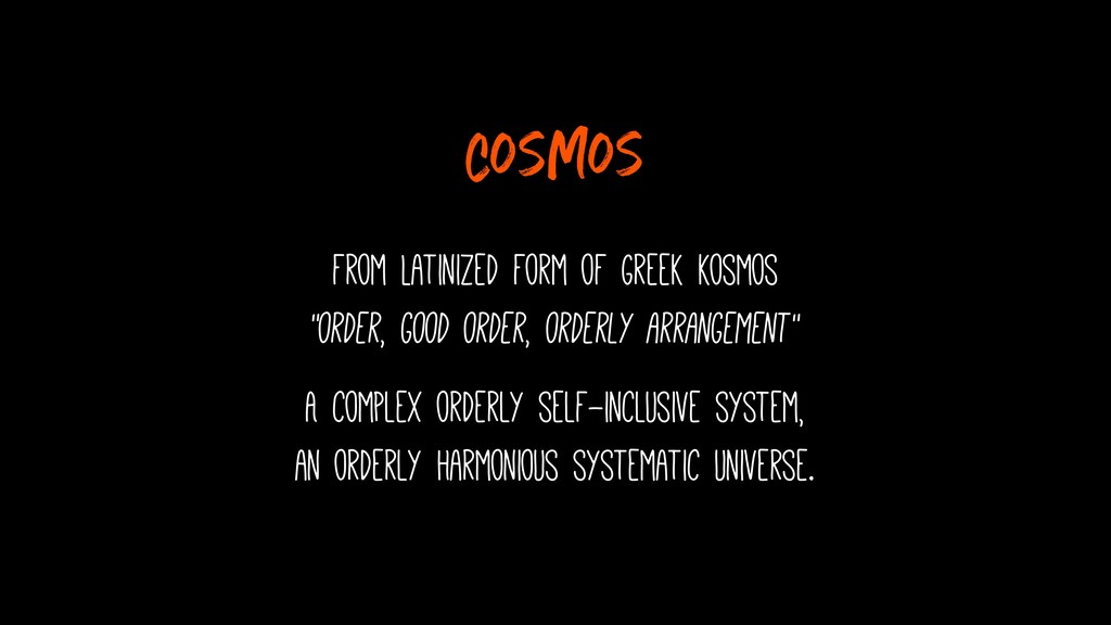 """Cosmos from Latinized form of Greek kosmos """"or..."""