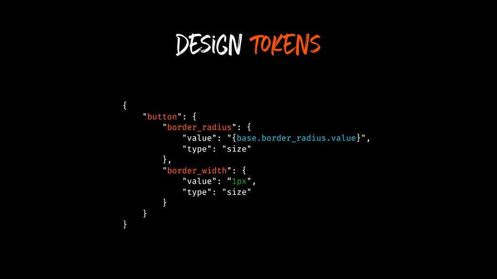 """design tokens { """"button"""": { """"border_radius"""": { ..."""