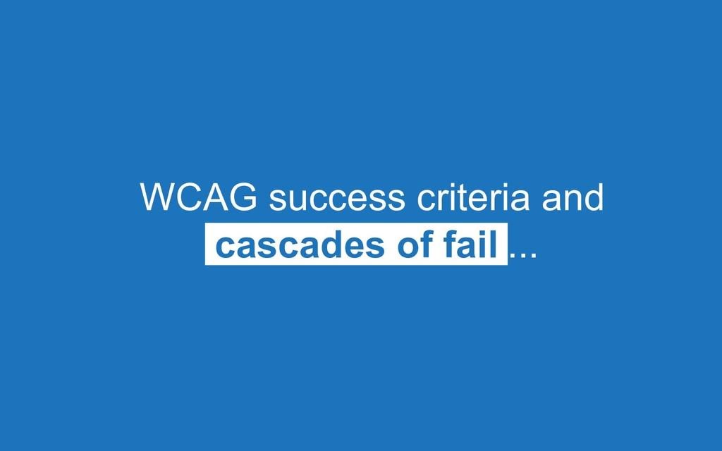 WCAG success criteria and cascades of fail ...