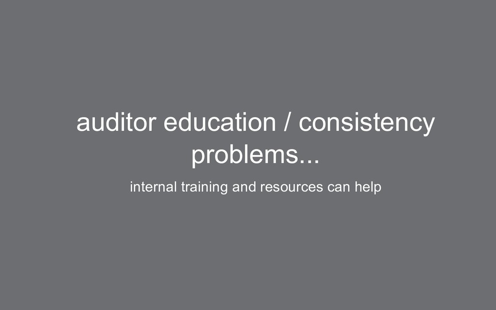 auditor education / consistency problems... int...