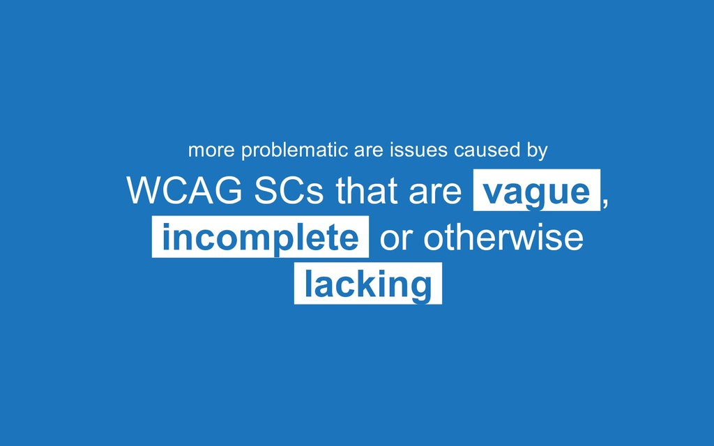 more problematic are issues caused by WCAG SCs ...