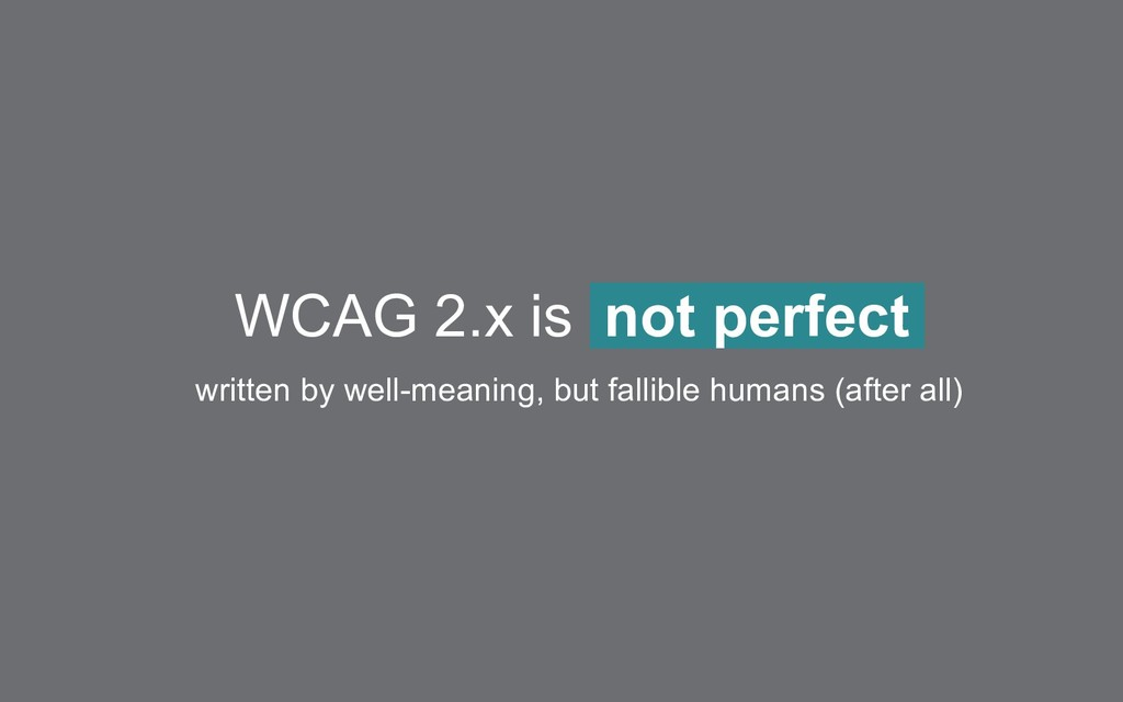 WCAG 2.x is not perfect written by well-meaning...