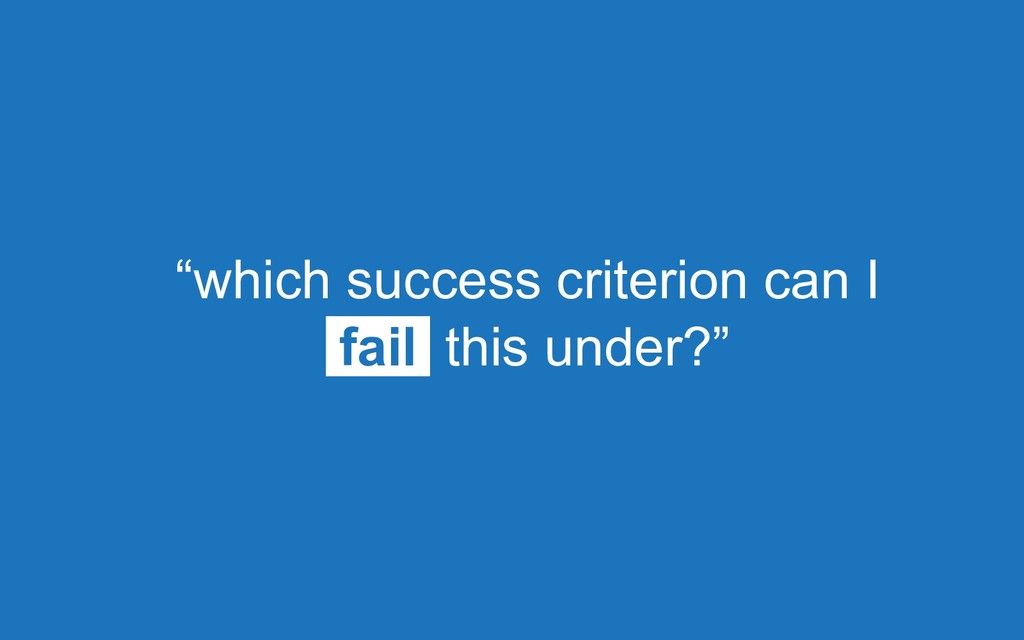 """""""which success criterion can I fail this under?"""""""