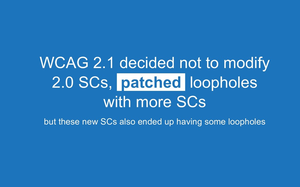 WCAG 2.1 decided not to modify 2.0 SCs, patched...