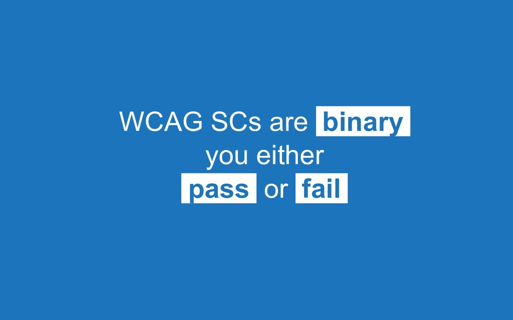 WCAG SCs are binary you either pass or fail
