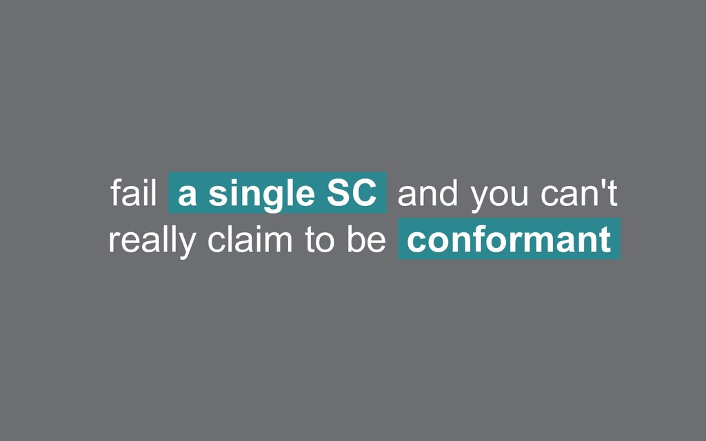 fail a single SC and you can't really claim to ...