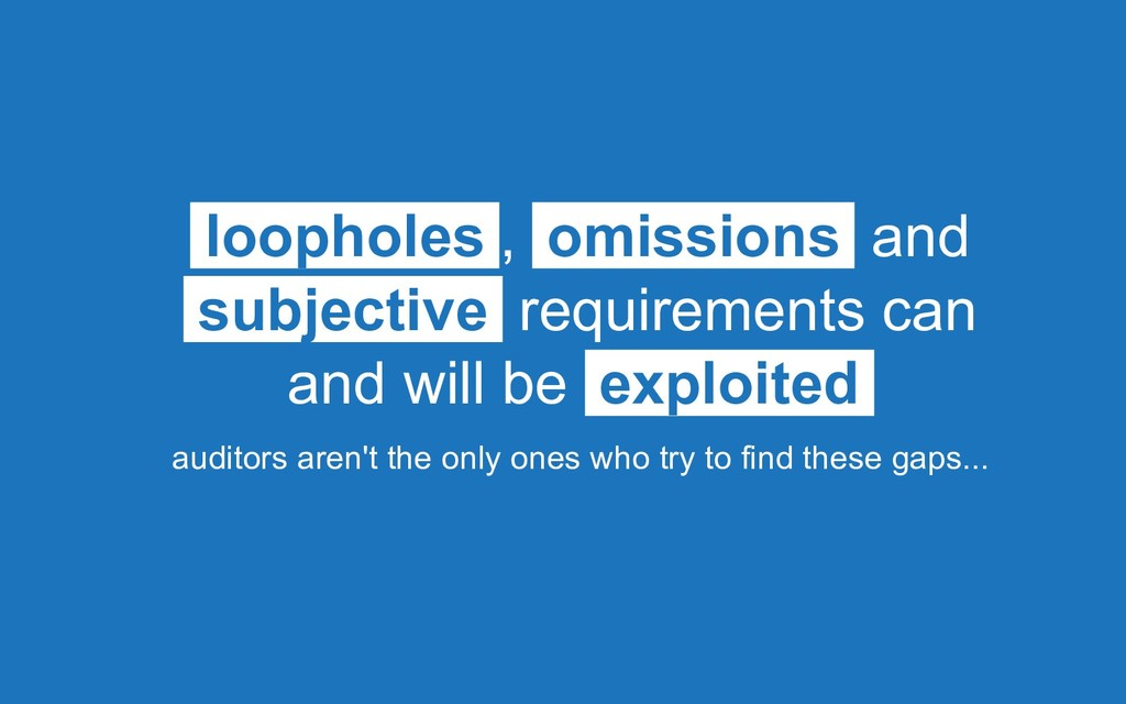 loopholes , omissions and subjective requiremen...