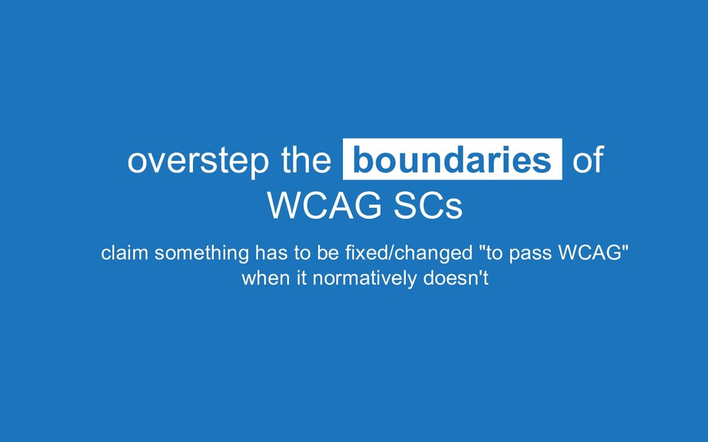 overstep the boundaries of WCAG SCs claim somet...