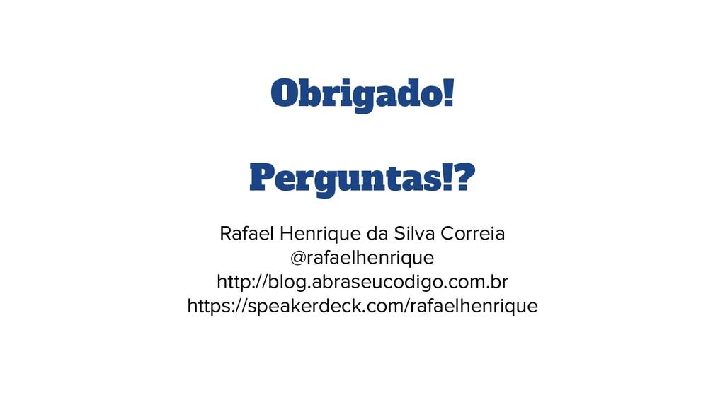 Obrigado! Perguntas!? Rafael Henrique da Silva ...
