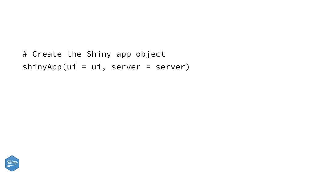 # Create the Shiny app object shinyApp(ui = ui,...