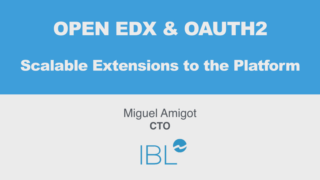 OPEN EDX & OAUTH2 Scalable Extensions to the Pl...