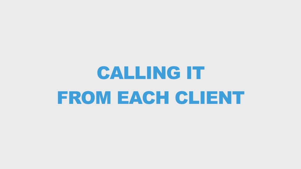 CALLING IT FROM EACH CLIENT