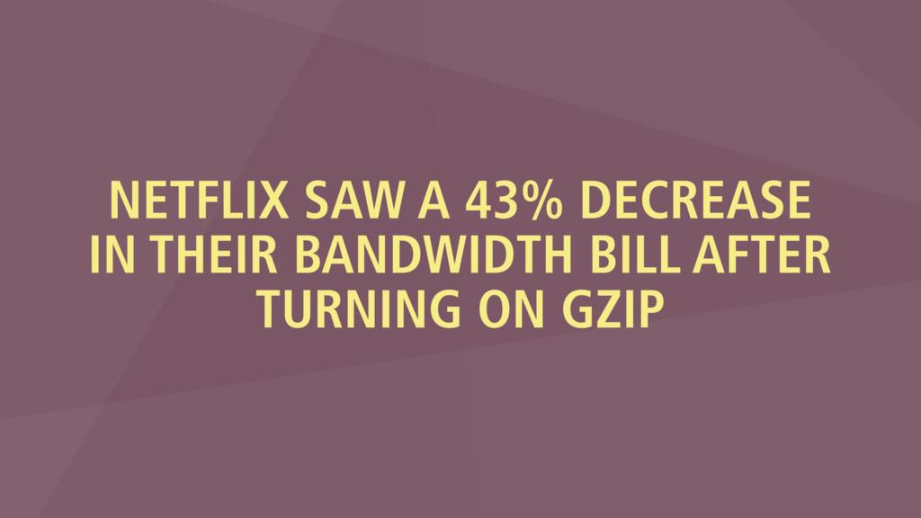 NETFLIX SAW A 43% DECREASE IN THEIR BANDWIDTH B...