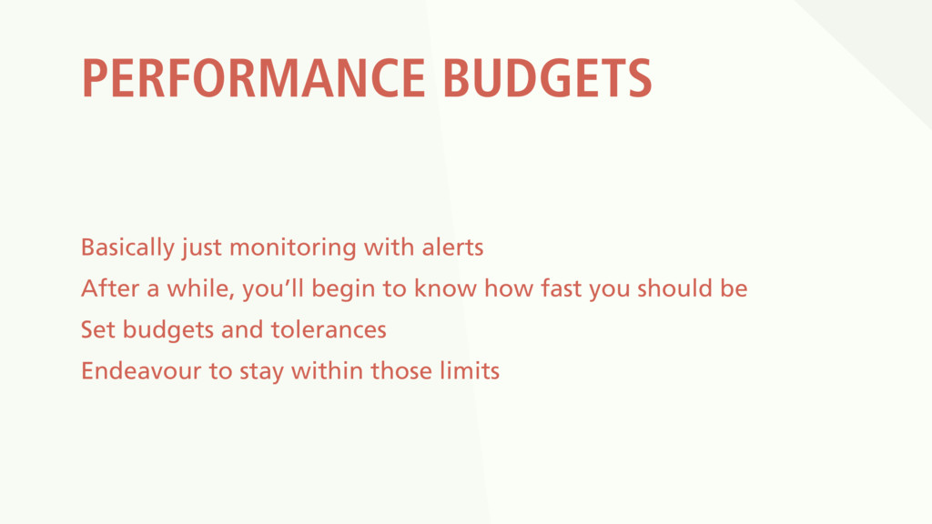 PERFORMANCE BUDGETS Basically just monitoring w...