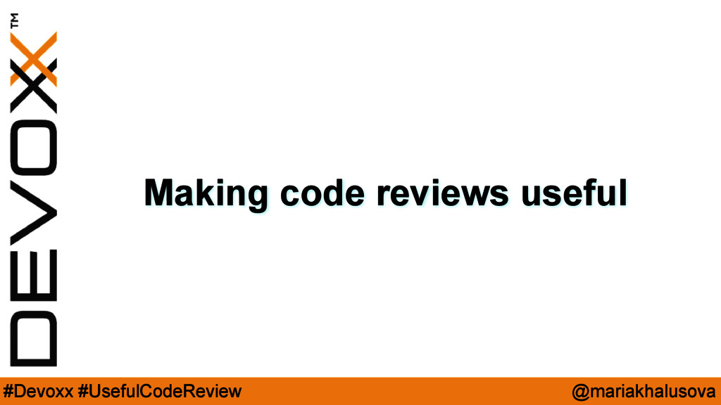 @mariakhalusova #Devoxx #UsefulCodeReview Makin...