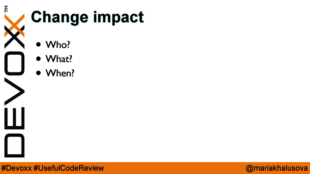 @mariakhalusova #Devoxx #UsefulCodeReview Chang...