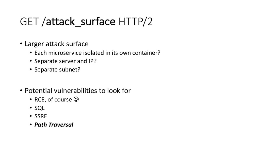 GET /attack_surface HTTP/2 • Larger attack surf...