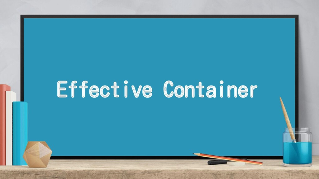 Effective Container