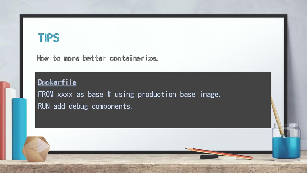 TIPS How to more better containerize. Dockerfil...