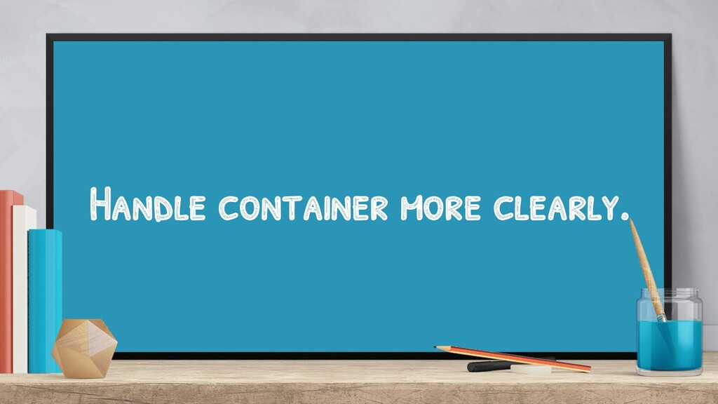 Handle container more clearly.