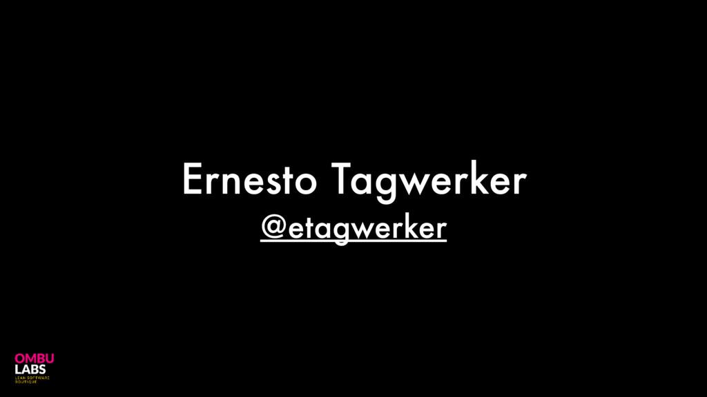 Ernesto Tagwerker @etagwerker