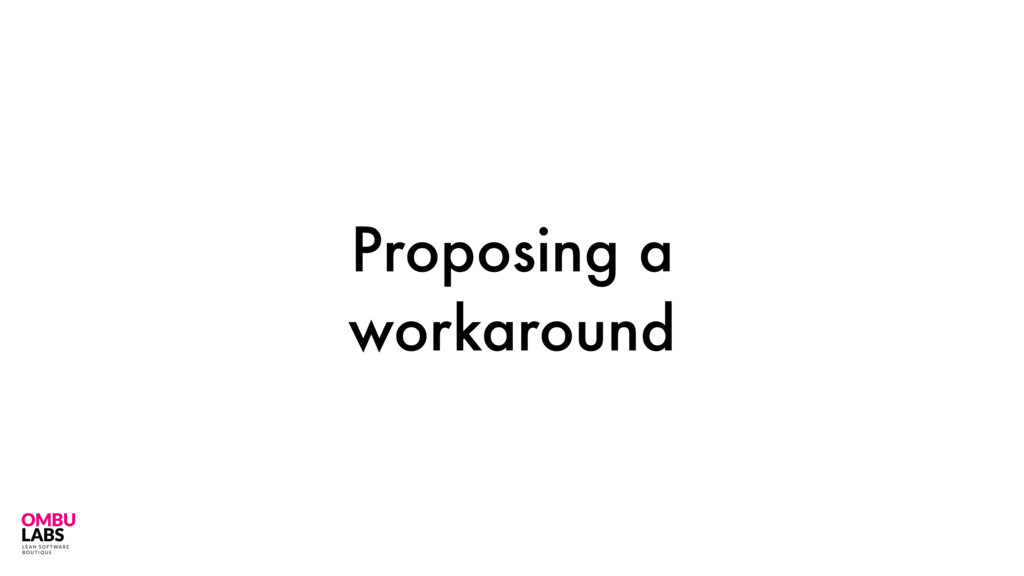 Proposing a workaround 29