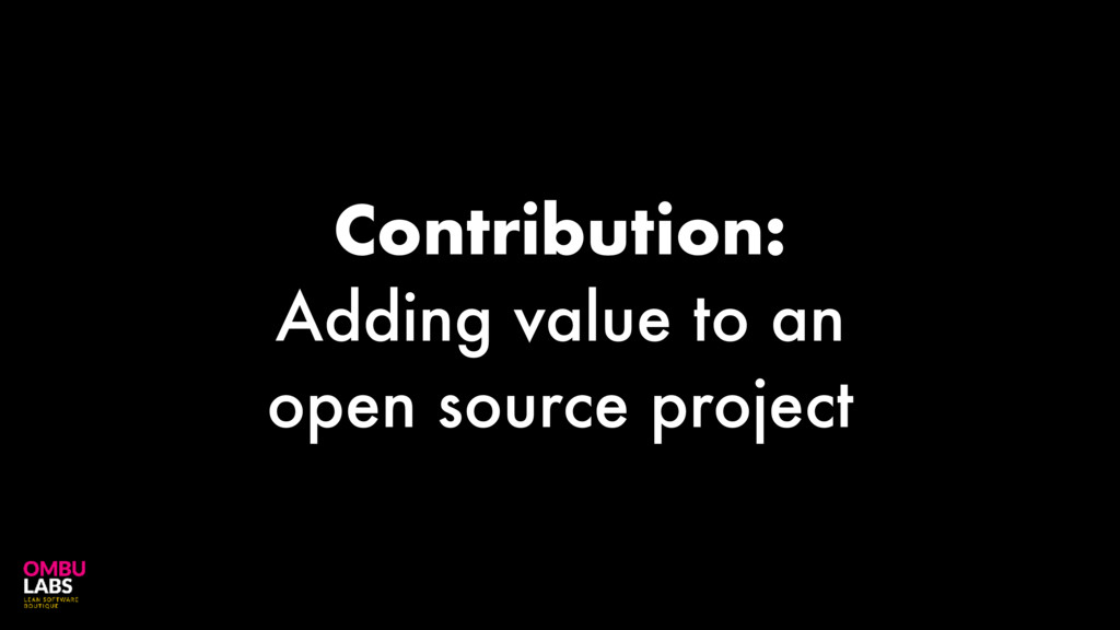 Contribution: Adding value to an open source pr...