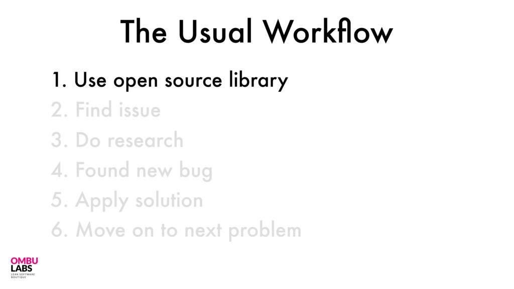 1. Use open source library 38 2. Find issue 3. ...