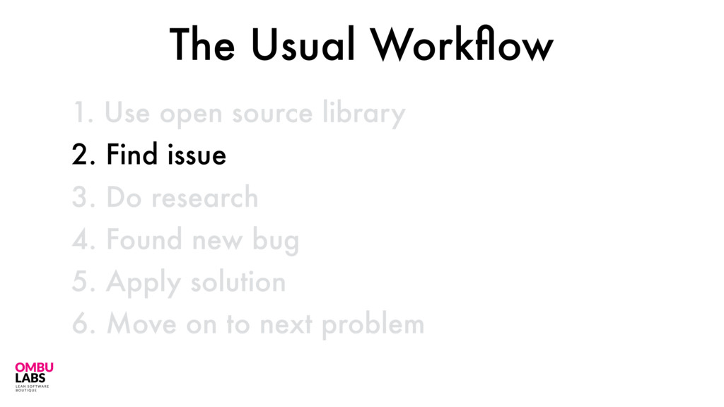 1. Use open source library 39 2. Find issue 3. ...