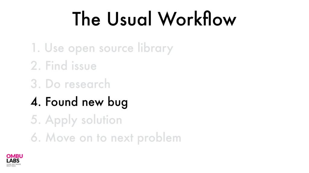 1. Use open source library 41 2. Find issue 3. ...