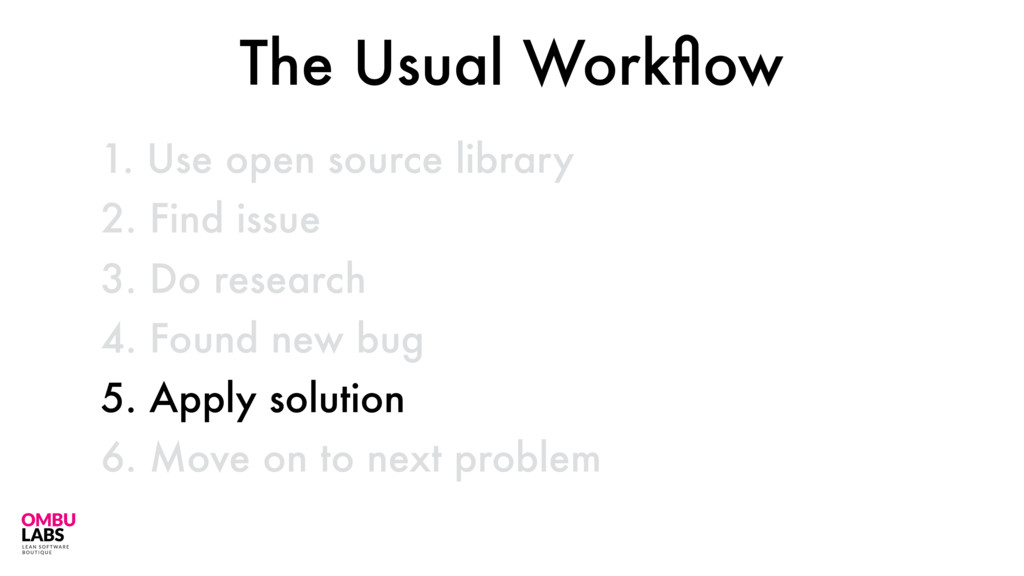 1. Use open source library 42 2. Find issue 3. ...