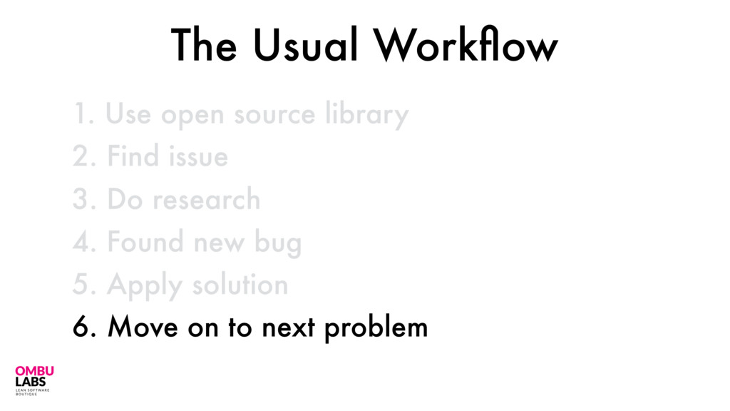 1. Use open source library 43 2. Find issue 3. ...