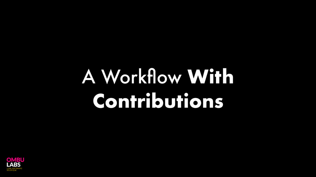 A Workflow With Contributions