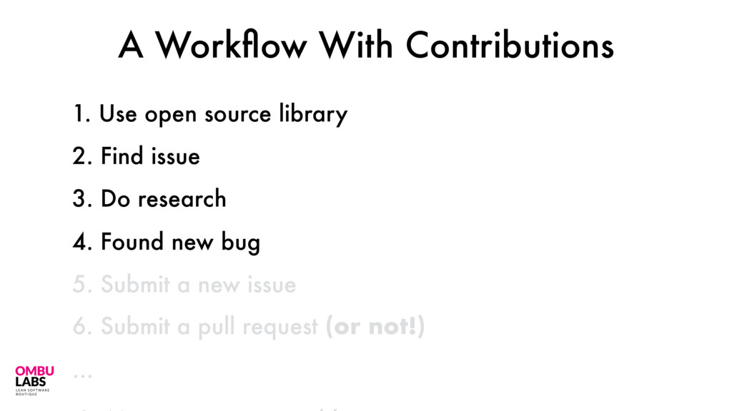 1. Use open source library 45 2. Find issue 3. ...