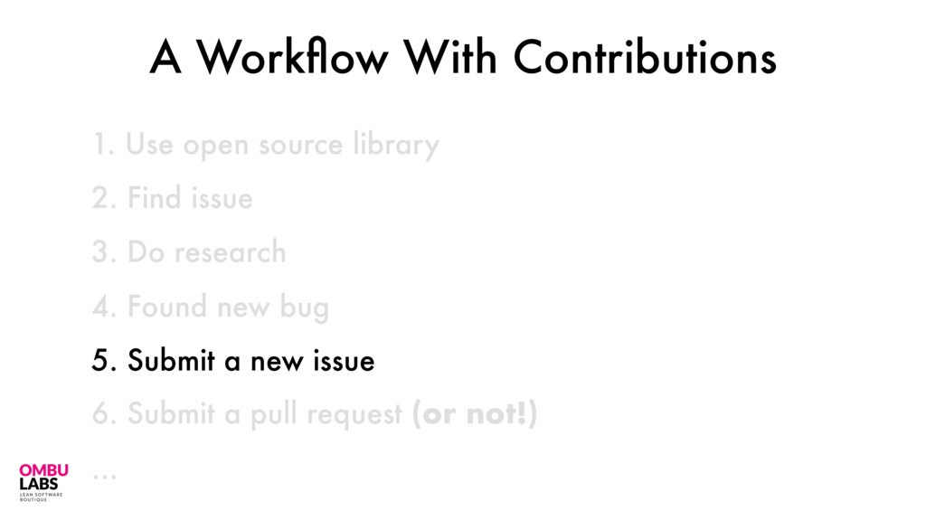 1. Use open source library 46 2. Find issue 3. ...