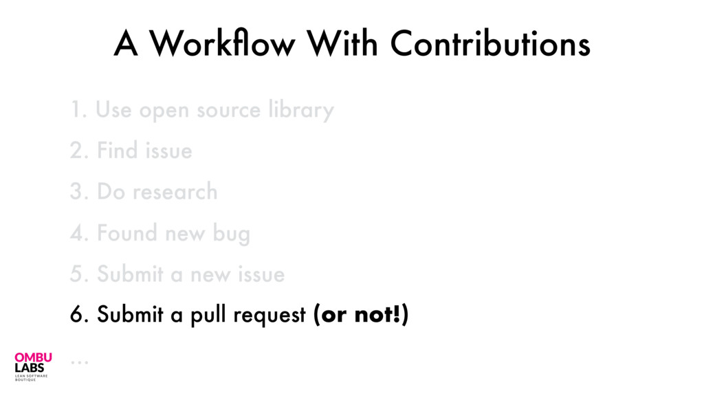 1. Use open source library 47 2. Find issue 3. ...