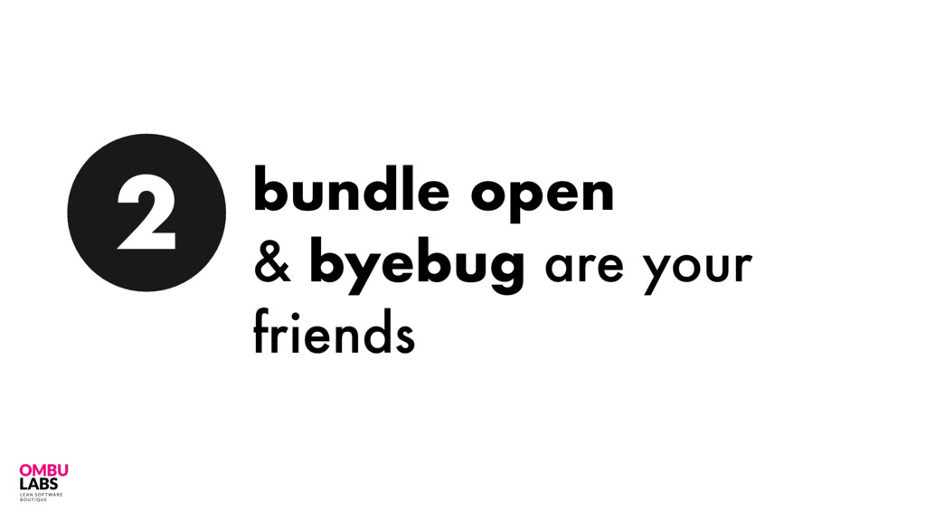 49 2 bundle open & byebug are your friends