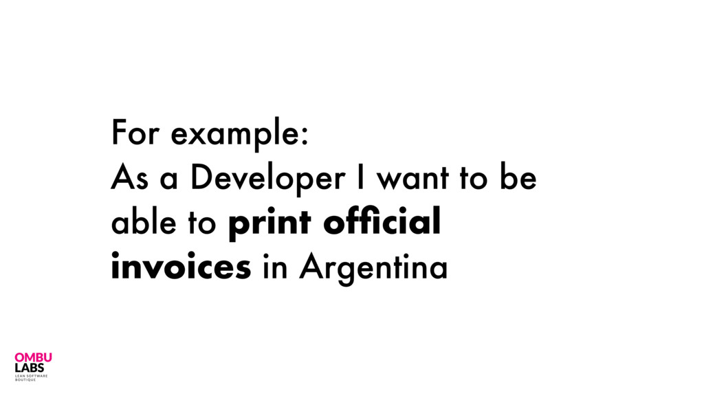 For example: As a Developer I want to be able t...