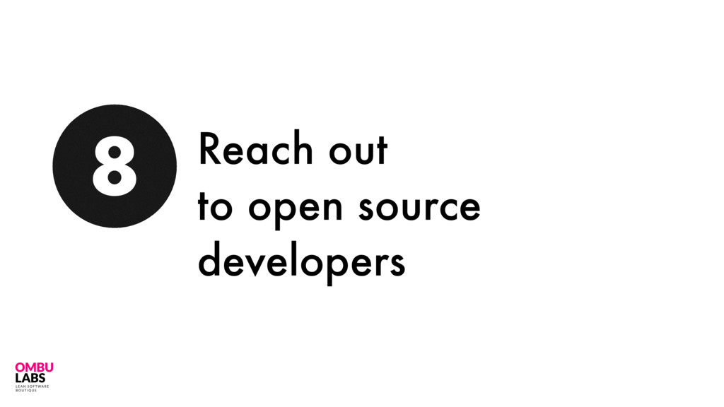 66 8 Reach out to open source developers