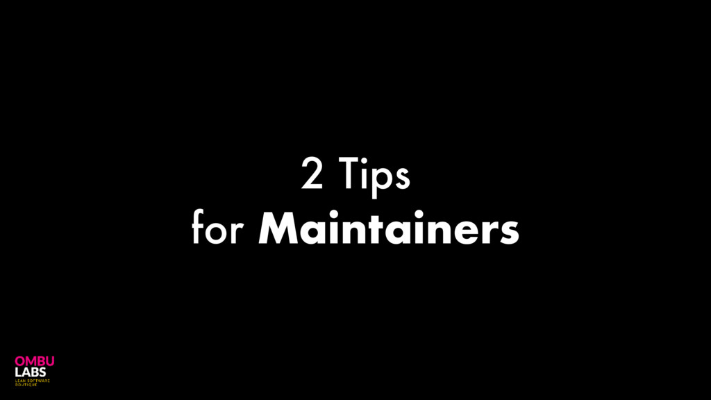 2 Tips for Maintainers