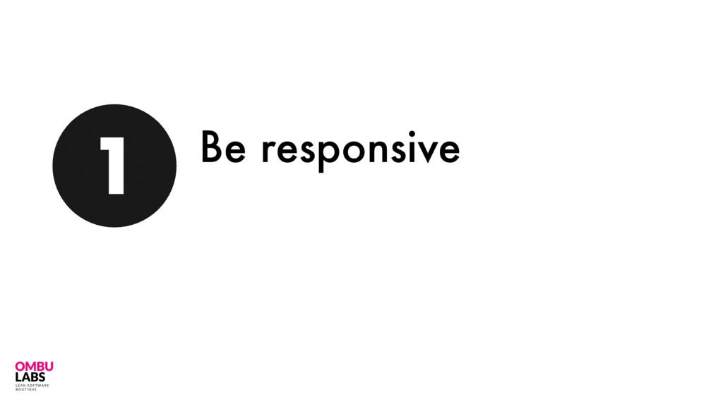 69 1 Be responsive