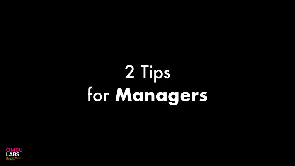 2 Tips for Managers