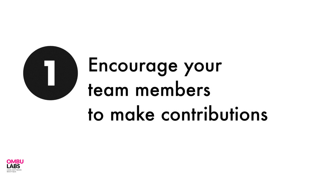 75 1 Encourage your team members to make contri...