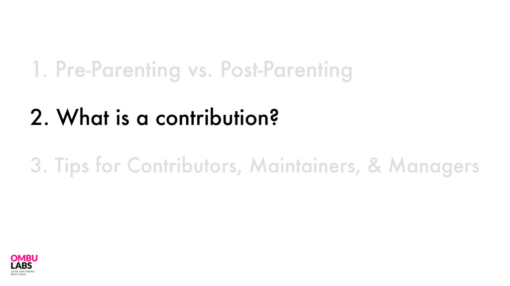 2. What is a contribution? 10 1. Pre-Parenting ...