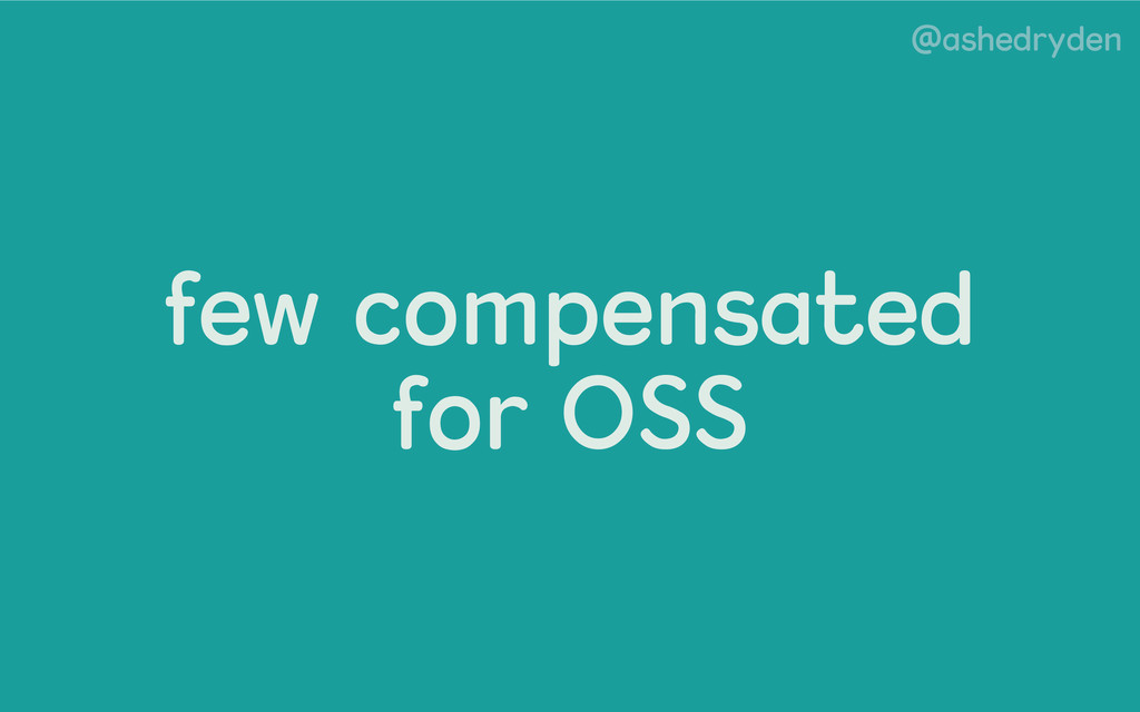 @ashedryden few compensated for OSS
