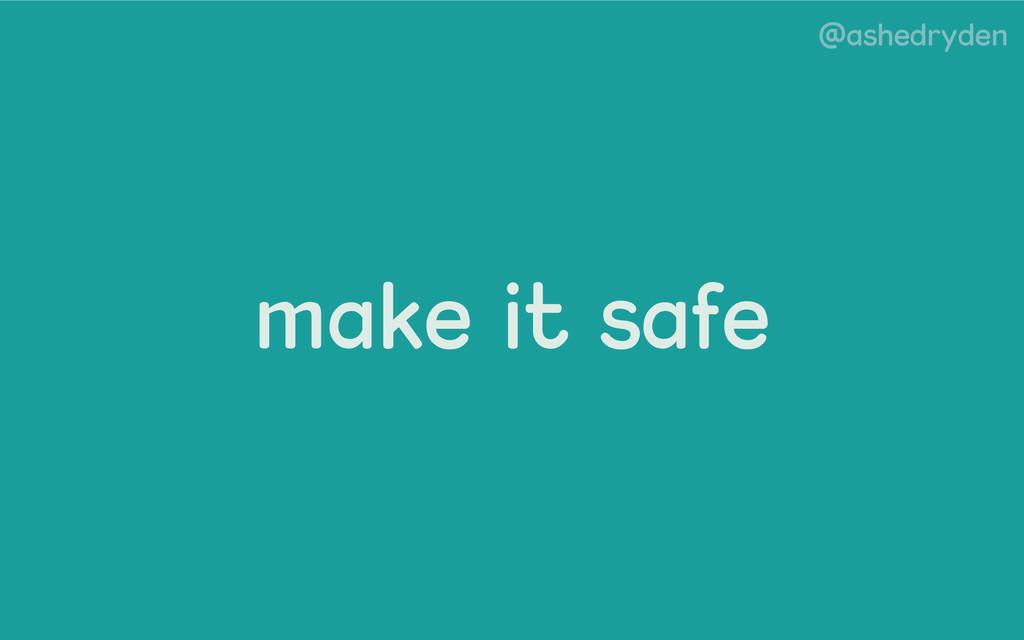 @ashedryden make it safe