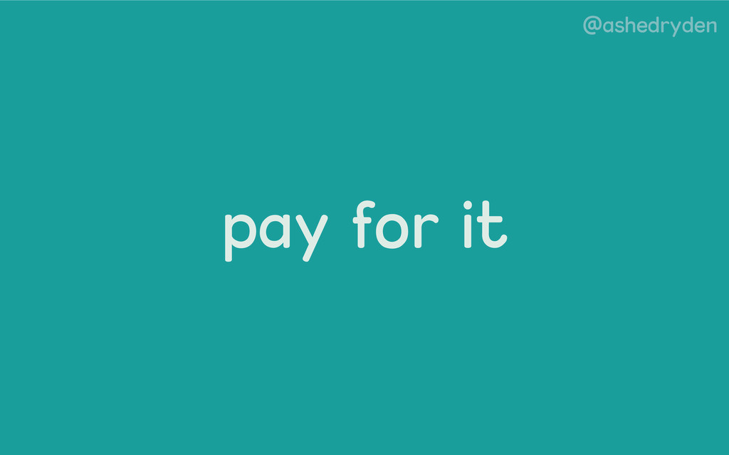 @ashedryden pay for it